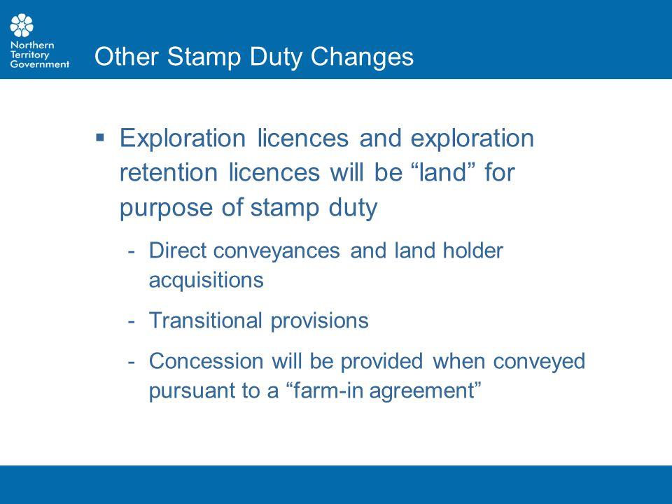 " Exploration licences and exploration retention licences will be ""land"" for purpose of stamp duty ­Direct conveyances and land holder acquisitions ­T"
