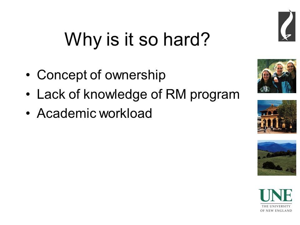 6 Why is it so hard? Concept of ownership Lack of knowledge of RM program Academic workload