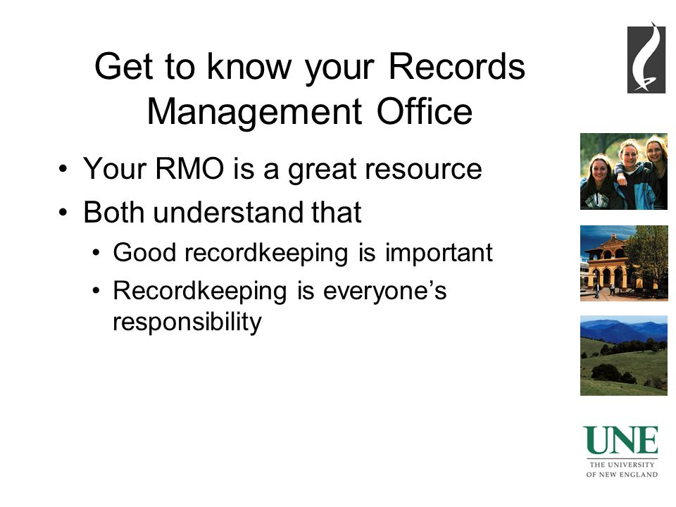 7 Get to know your Records Management Office Your RMO is a great resource Both understand that Good recordkeeping is important Recordkeeping is everyone's responsibility