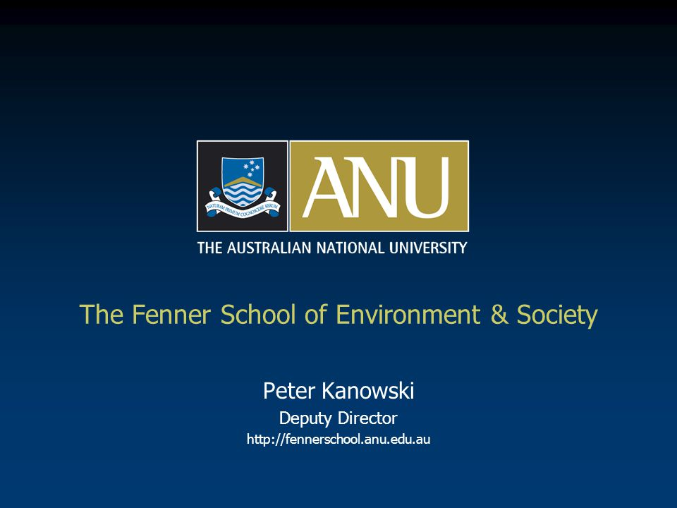 The Fenner School at ANU …  Aspiration a nationally- & internationally- distinctive academic community for transdisciplinary research and education on complex environment-society issues.