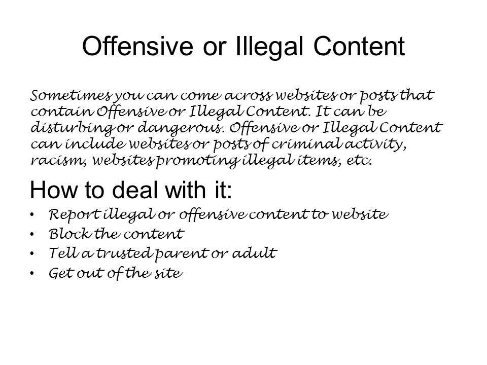 Offensive or Illegal Content Sometimes you can come across websites or posts that contain Offensive or Illegal Content.