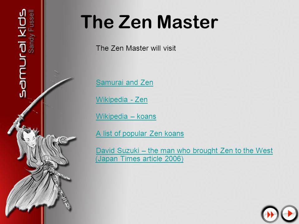 The Zen Master The Zen Master will visit Samurai and Zen Wikipedia - Zen Wikipedia – koans A list of popular Zen koans David Suzuki – the man who brought Zen to the West (Japan Times article 2006)