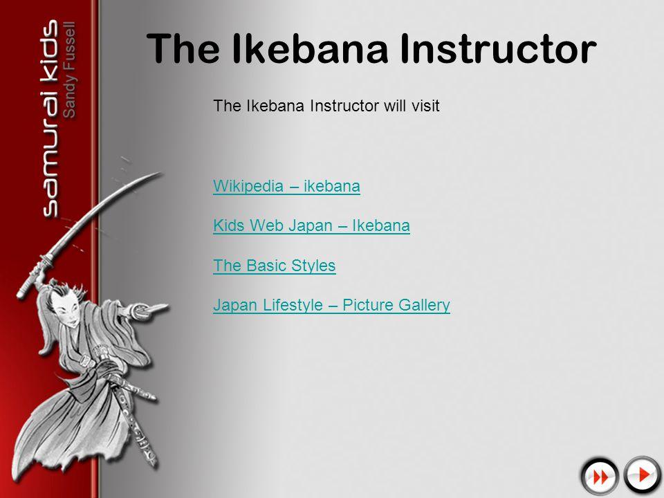 The Ikebana Instructor The Ikebana Instructor will visit Wikipedia – ikebana Kids Web Japan – Ikebana The Basic Styles Japan Lifestyle – Picture Gallery