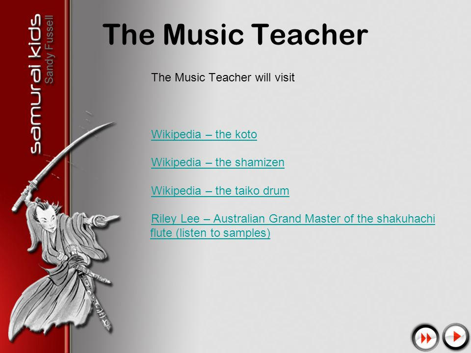 The Music Teacher The Music Teacher will visit Wikipedia – the koto Wikipedia – the shamizen Wikipedia – the taiko drum Riley Lee – Australian Grand Master of the shakuhachi flute (listen to samples)
