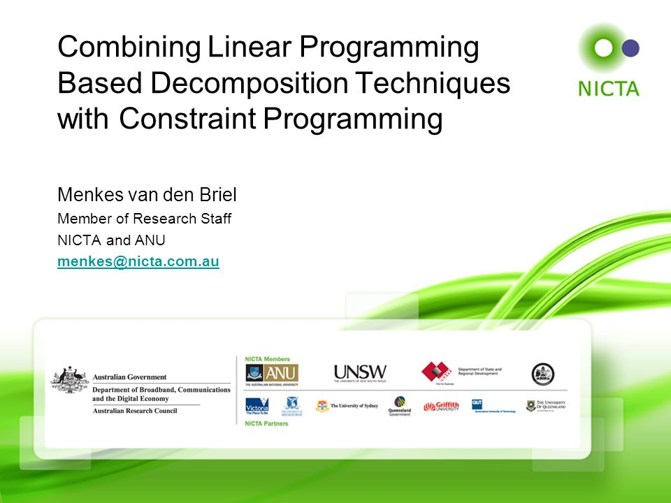 Menkes van den Briel Member of Research Staff NICTA and ANU menkes@nicta.com.au Combining Linear Programming Based Decomposition Techniques with Constraint Programming