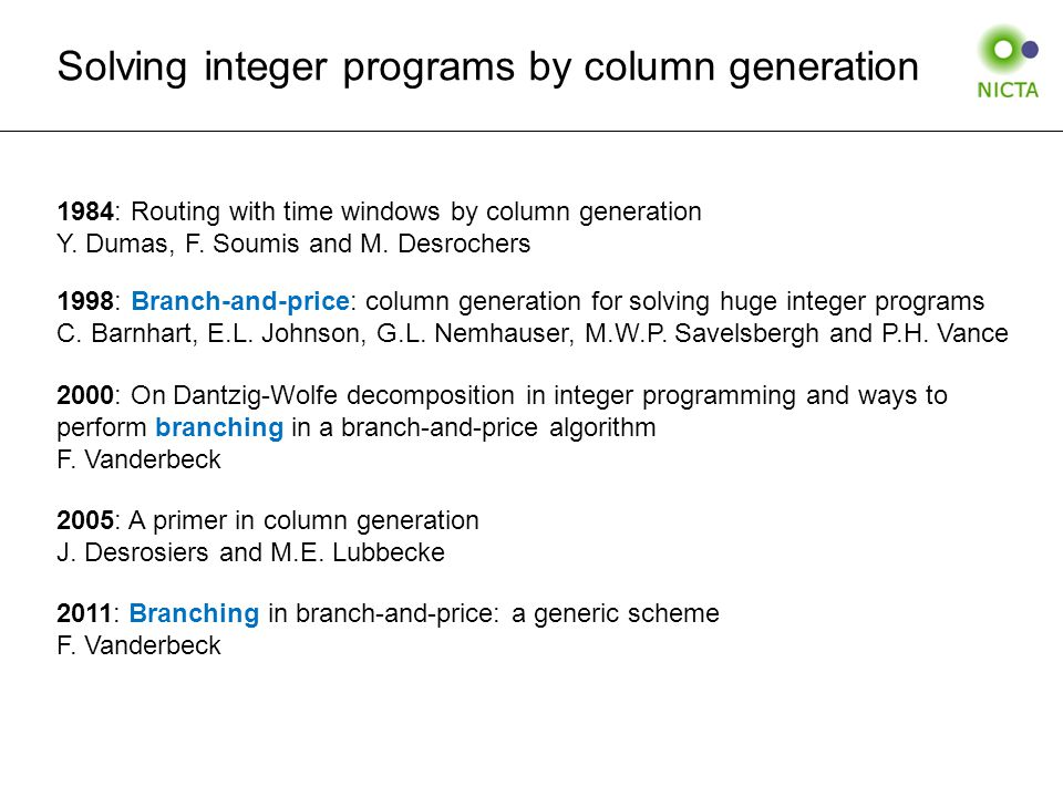 Solving integer programs by column generation 2000: On Dantzig-Wolfe decomposition in integer programming and ways to perform branching in a branch-and-price algorithm F.