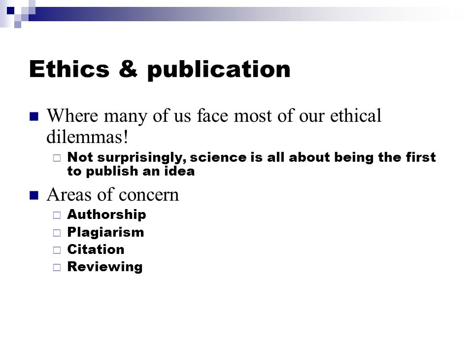 Ethics & publication Where many of us face most of our ethical dilemmas.