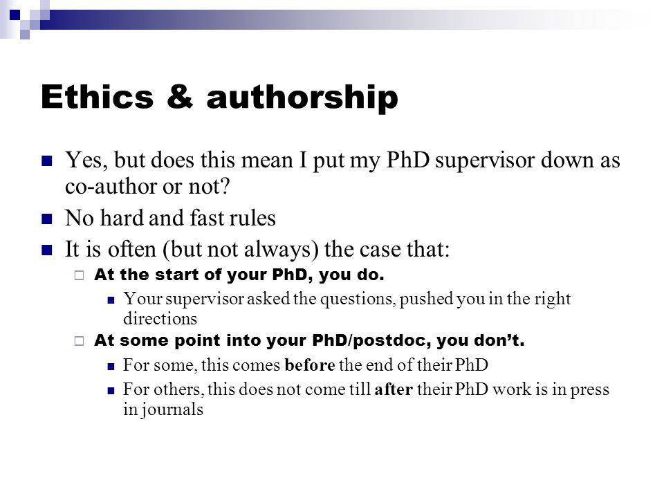 Ethics & authorship Yes, but does this mean I put my PhD supervisor down as co-author or not.