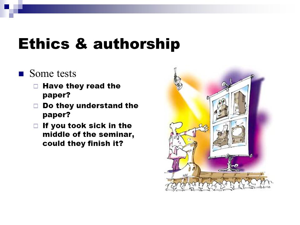 Ethics & authorship Some tests  Have they read the paper.