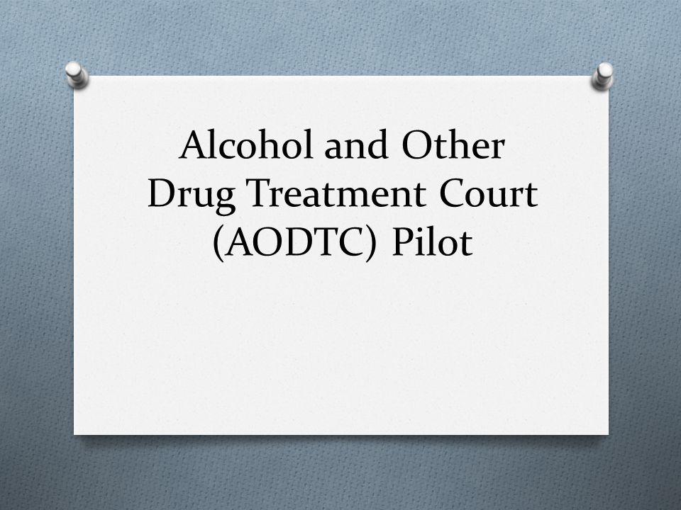 Alcohol and Other Drug Treatment Court (AODTC) Pilot