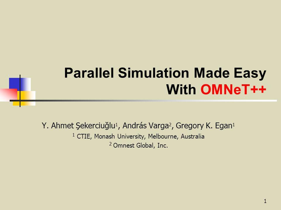 1 Parallel Simulation Made Easy With OMNeT++ Y. Ahmet Şekerciuğlu 1, András Varga 2, Gregory K.