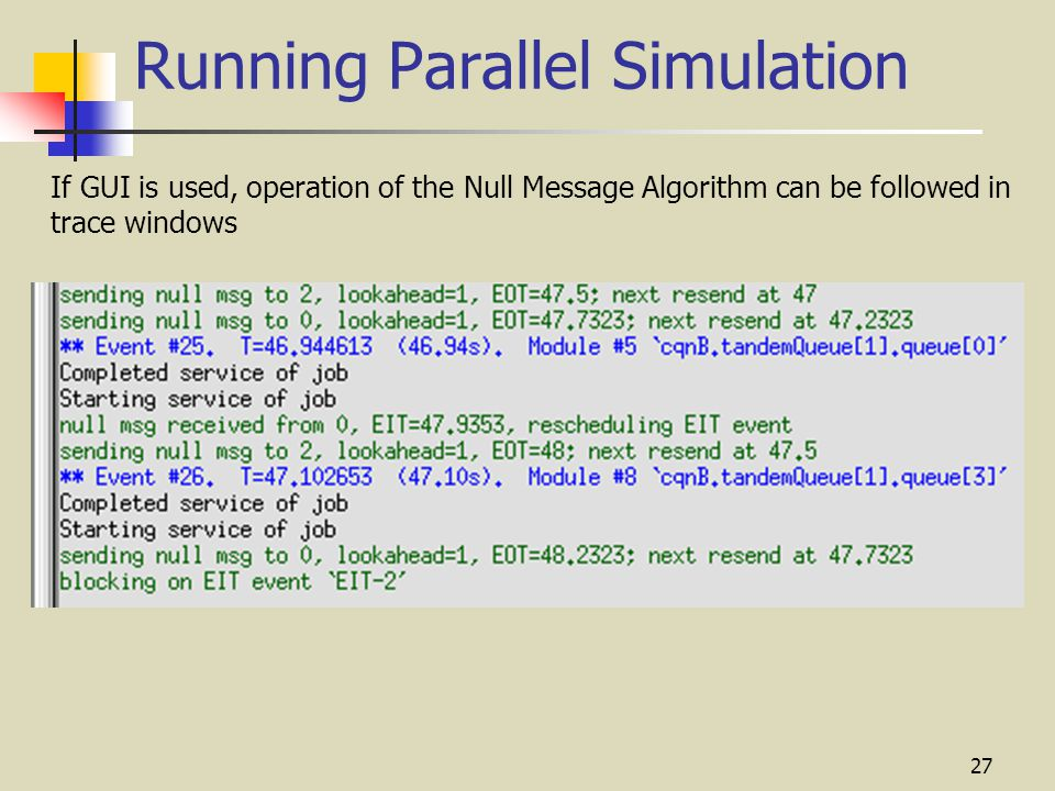 27 Running Parallel Simulation If GUI is used, operation of the Null Message Algorithm can be followed in trace windows