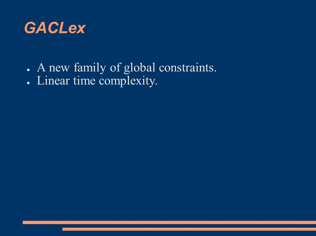 GACLex ● A new family of global constraints. ● Linear time complexity.