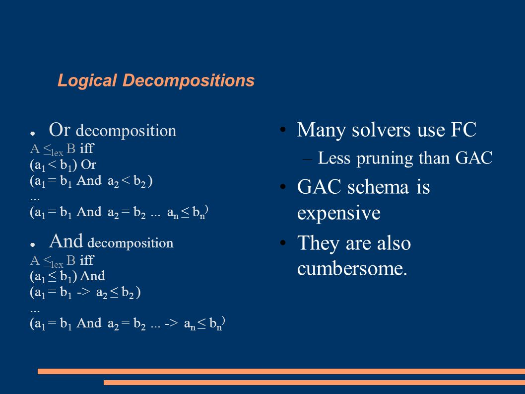 Logical Decompositions ● Or decomposition A ≤ lex B iff (a 1 < b 1 ) Or (a 1 = b 1 And a 2 < b 2 )...