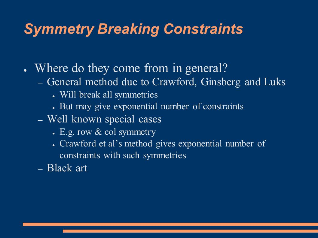 Symmetry Breaking Constraints ● Where do they come from in general.