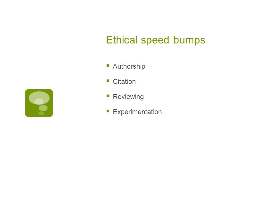 Ethical speed bumps  Authorship  Citation  Reviewing  Experimentation