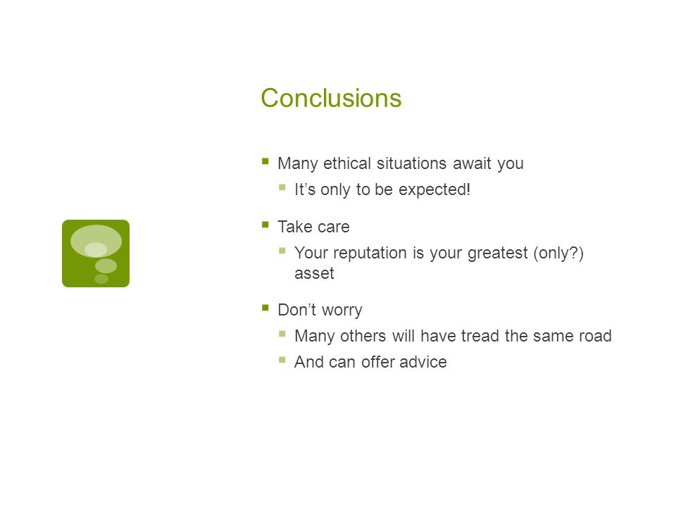 Conclusions  Many ethical situations await you  It's only to be expected.