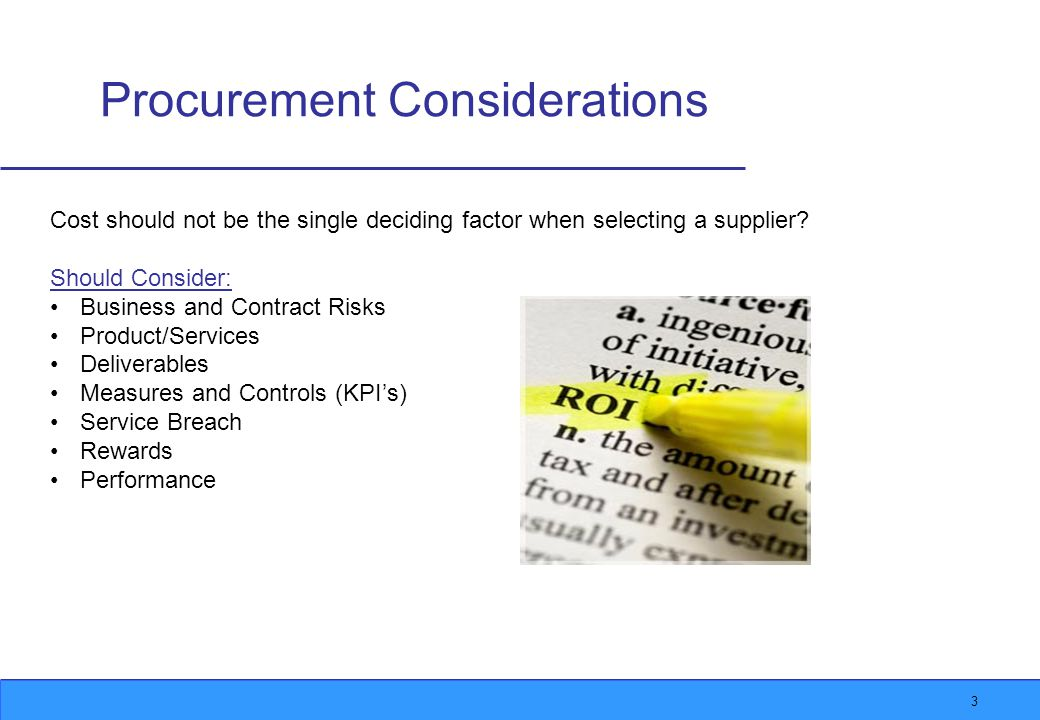 3 Procurement Considerations Cost should not be the single deciding factor when selecting a supplier.