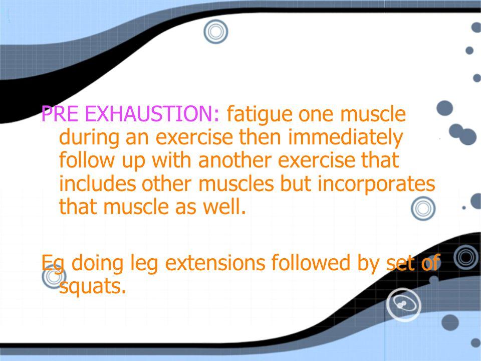 SUPER SETS: combining several exercises for one muscle group with no rest between sets, Eg shoulder press - push ups - shoulder press etc.
