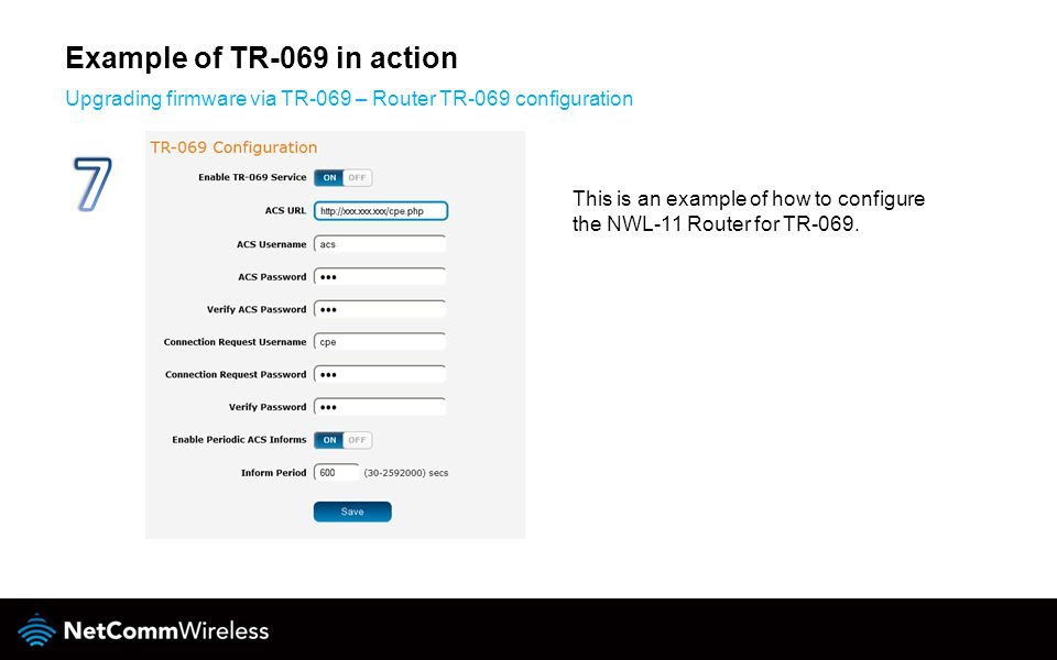 Upgrading firmware via TR-069 – Router TR-069 configuration This is an example of how to configure the NWL-11 Router for TR-069.
