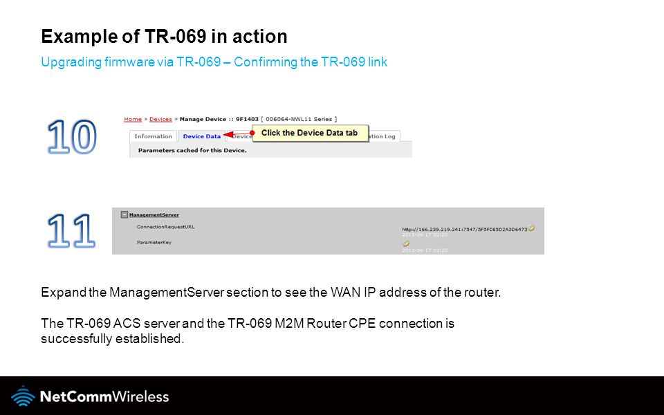 Example of TR-069 in action Upgrading firmware via TR-069 – Confirming the TR-069 link Expand the ManagementServer section to see the WAN IP address of the router.
