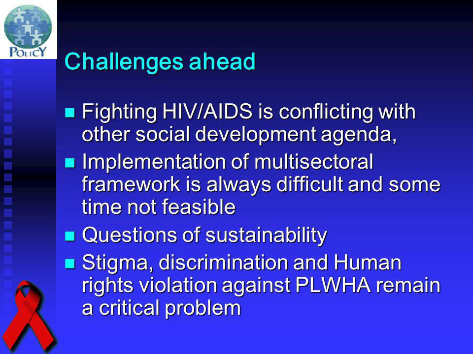Challenges ahead Fighting HIV/AIDS is conflicting with other social development agenda, Fighting HIV/AIDS is conflicting with other social development