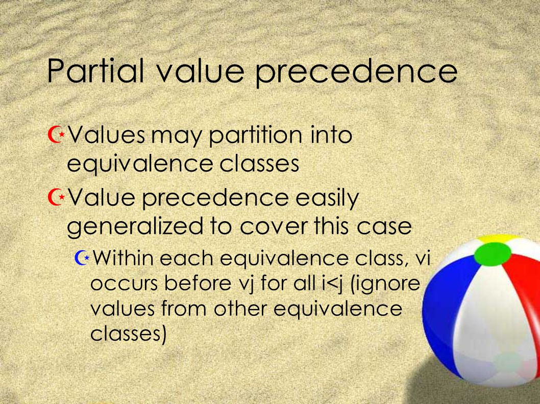Partial value precedence ZValues may partition into equivalence classes ZValue precedence easily generalized to cover this case ZWithin each equivalence class, vi occurs before vj for all i<j (ignore values from other equivalence classes)