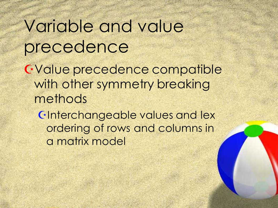Variable and value precedence ZValue precedence compatible with other symmetry breaking methods ZInterchangeable values and lex ordering of rows and columns in a matrix model