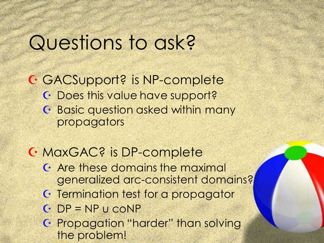 Questions to ask. ZGACSupport. is NP-complete ZDoes this value have support.