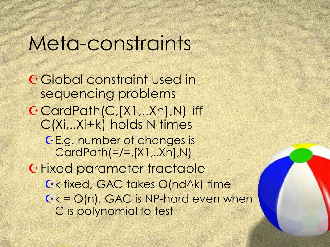 Meta-constraints ZGlobal constraint used in sequencing problems ZCardPath(C,[X1,..Xn],N) iff C(Xi,..Xi+k) holds N times ZE.g.