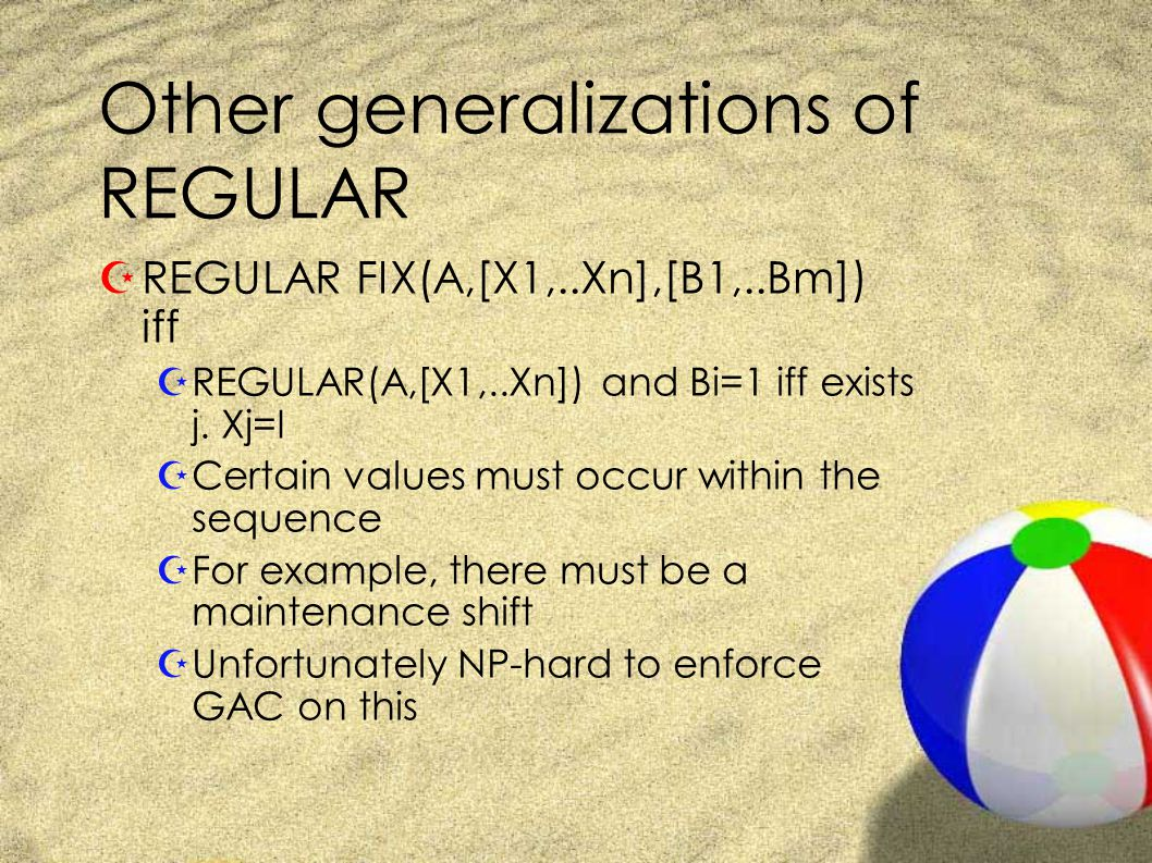 Other generalizations of REGULAR ZREGULAR FIX(A,[X1,..Xn],[B1,..Bm]) iff ZREGULAR(A,[X1,..Xn]) and Bi=1 iff exists j.