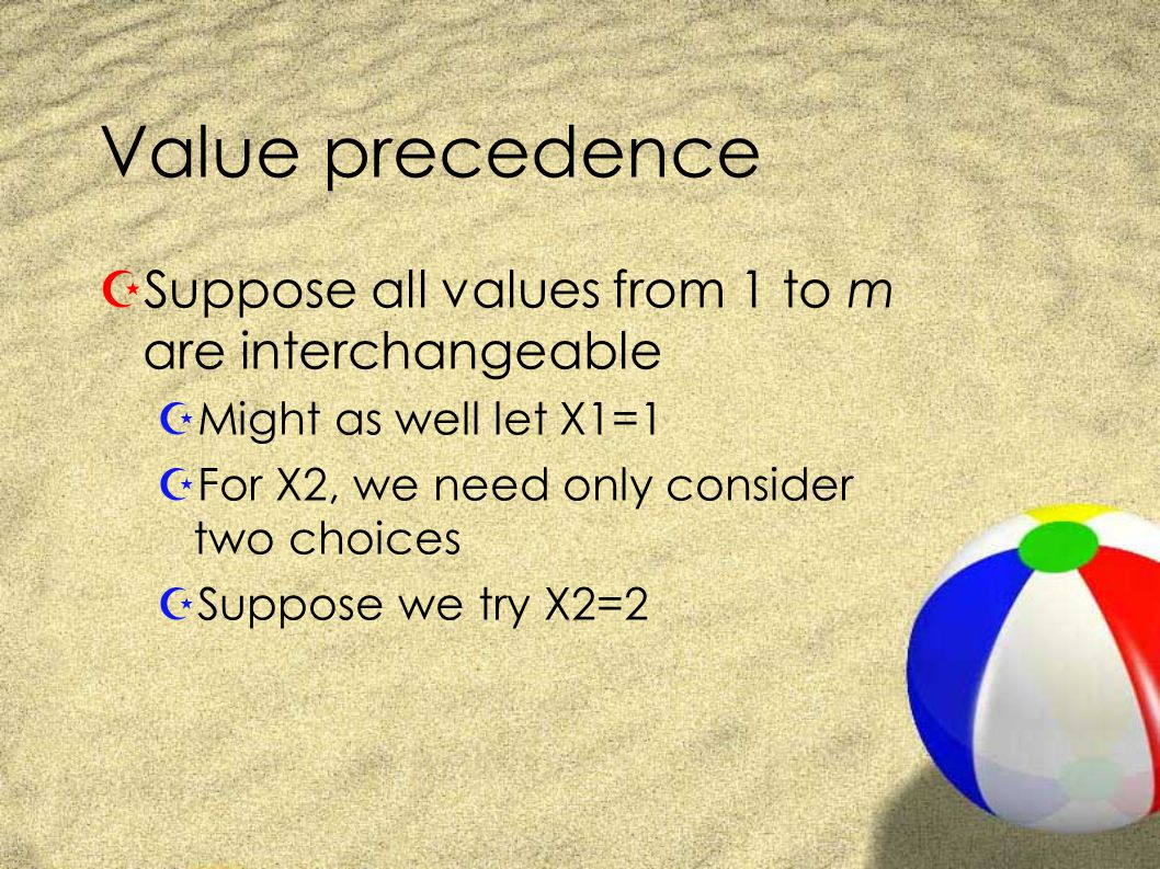 Value precedence ZSuppose all values from 1 to m are interchangeable ZMight as well let X1=1 ZFor X2, we need only consider two choices ZSuppose we try X2=2