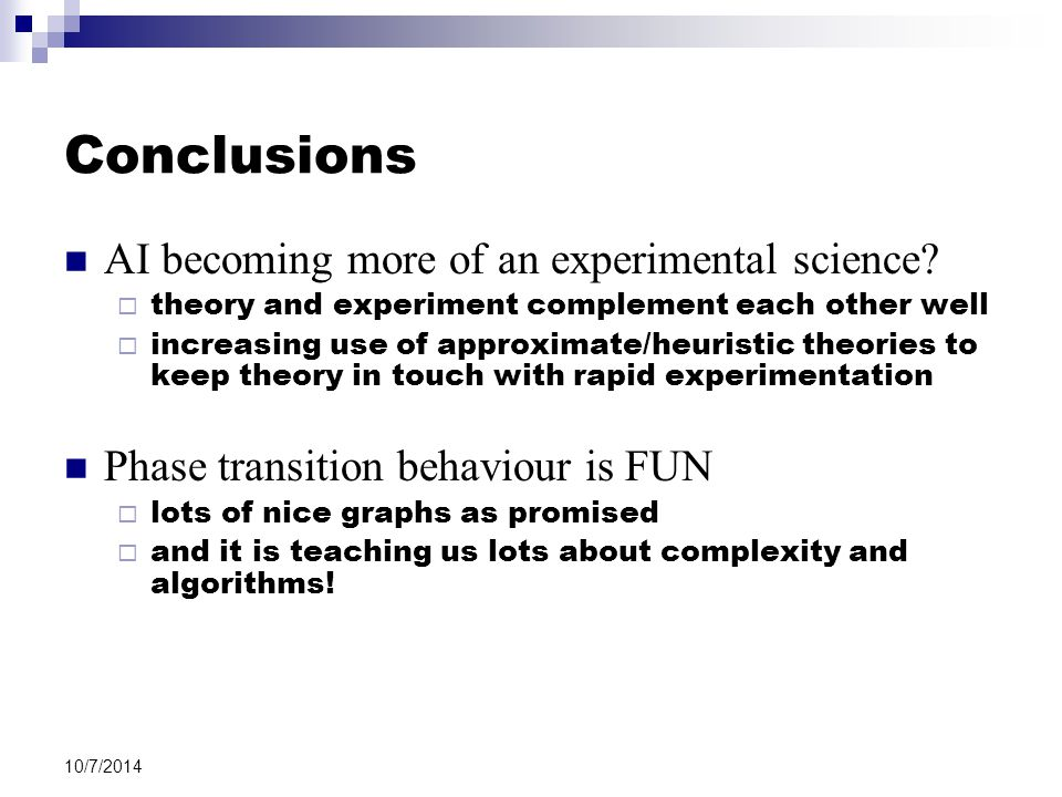 10/7/2014 Conclusions AI becoming more of an experimental science.