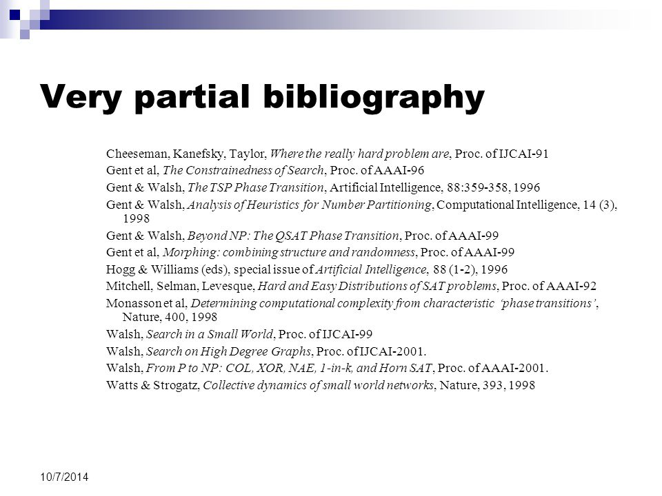 10/7/2014 Very partial bibliography Cheeseman, Kanefsky, Taylor, Where the really hard problem are, Proc.