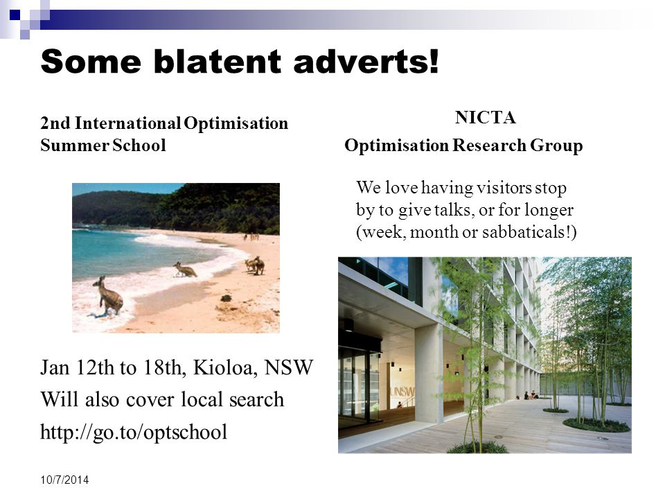 Some blatent adverts! 2nd International Optimisation Summer School Jan 12th to 18th, Kioloa, NSW Will also cover local search http://go.to/optschool N
