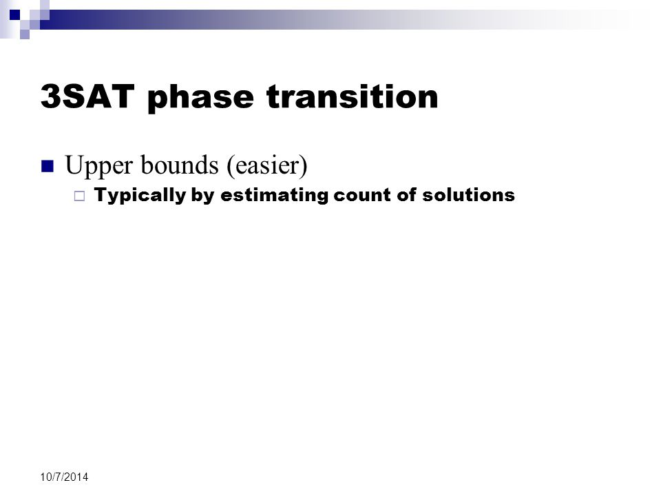 10/7/2014 3SAT phase transition Upper bounds (easier)  Typically by estimating count of solutions