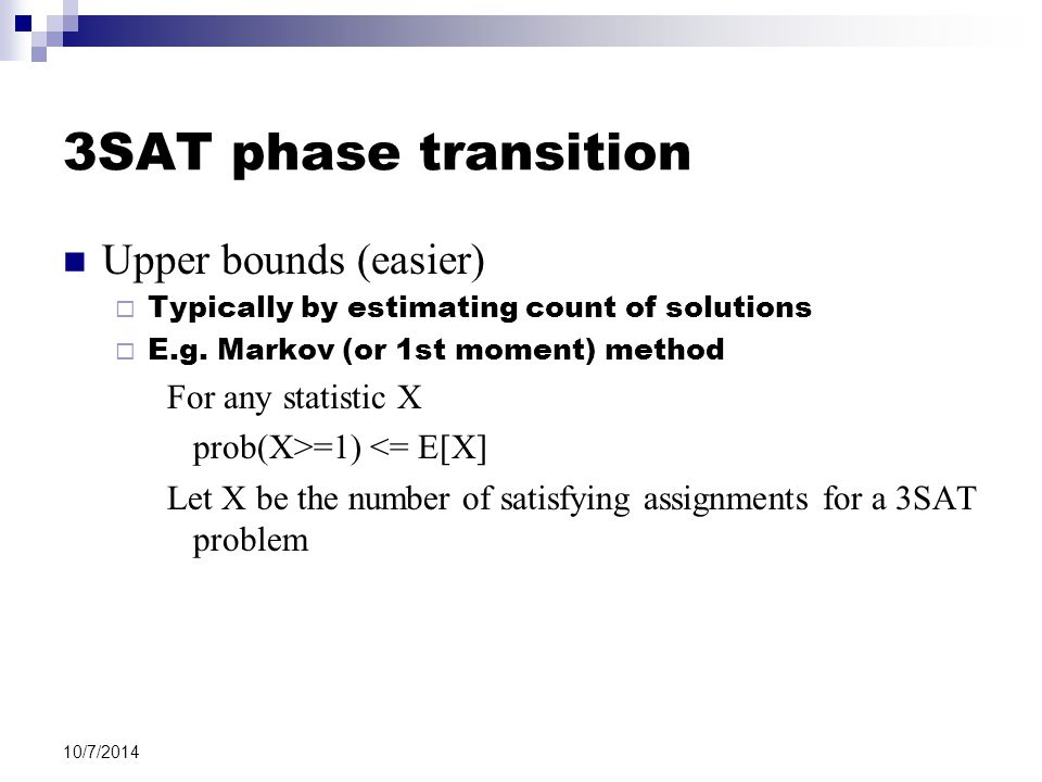 10/7/2014 3SAT phase transition Upper bounds (easier)  Typically by estimating count of solutions  E.g.