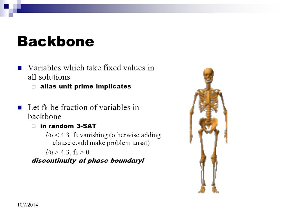 10/7/2014 Backbone Variables which take fixed values in all solutions  alias unit prime implicates Let f k be fraction of variables in backbone  in
