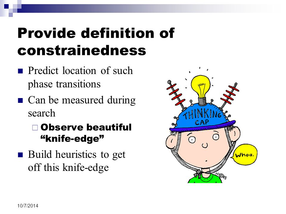 "Provide definition of constrainedness Predict location of such phase transitions Can be measured during search  Observe beautiful ""knife-edge"" Build"
