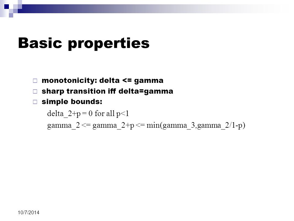 10/7/2014 Basic properties  monotonicity: delta <= gamma  sharp transition iff delta=gamma  simple bounds: delta_2+p = 0 for all p<1 gamma_2 <= gamma_2+p <= min(gamma_3,gamma_2/1-p)