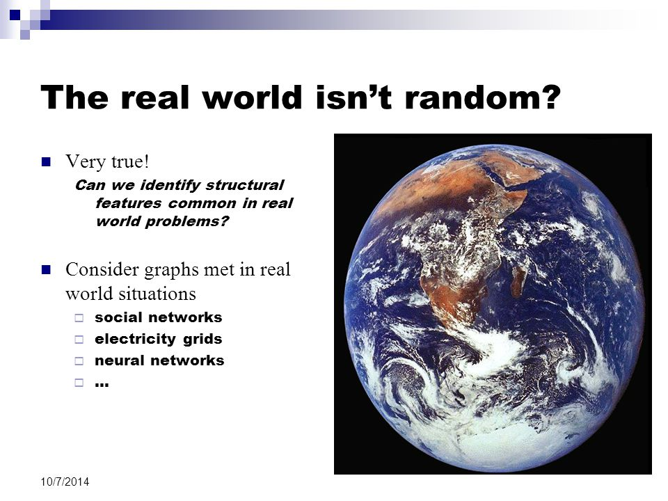 The real world isn't random? Very true! Can we identify structural features common in real world problems? Consider graphs met in real world situation