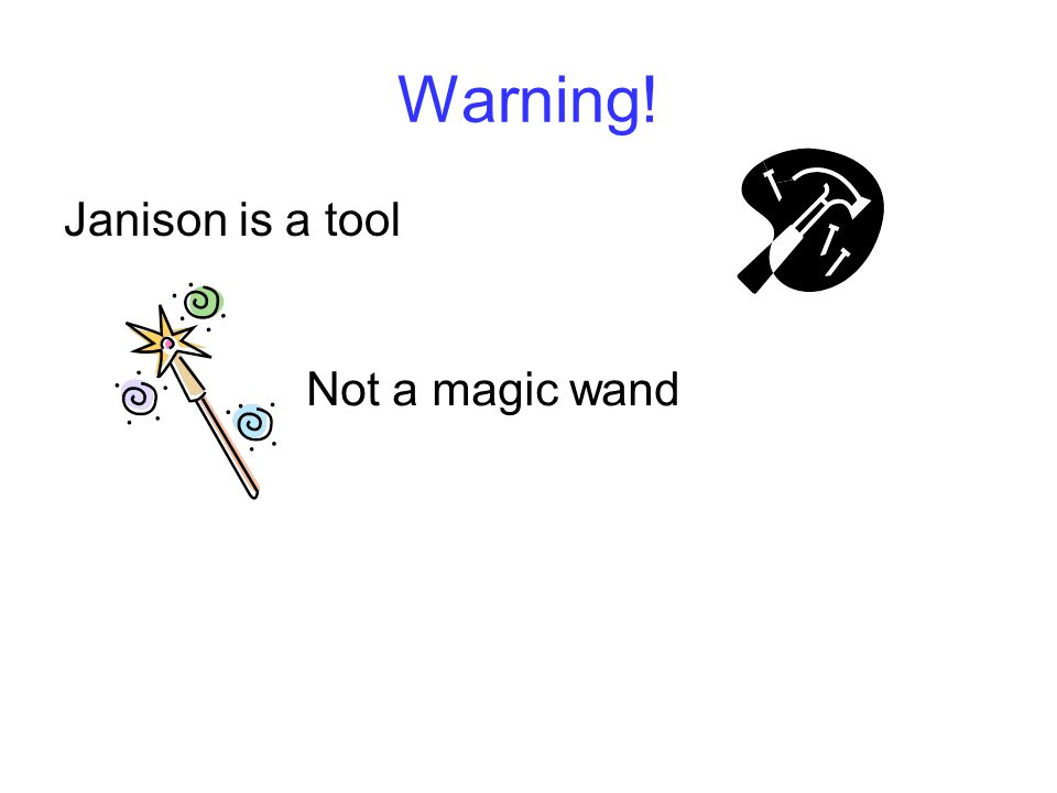 Warning! Janison is a tool Not a magic wand