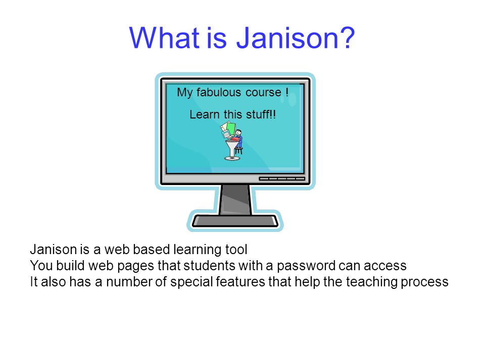 What is Janison. My fabulous course . Learn this stuff!.