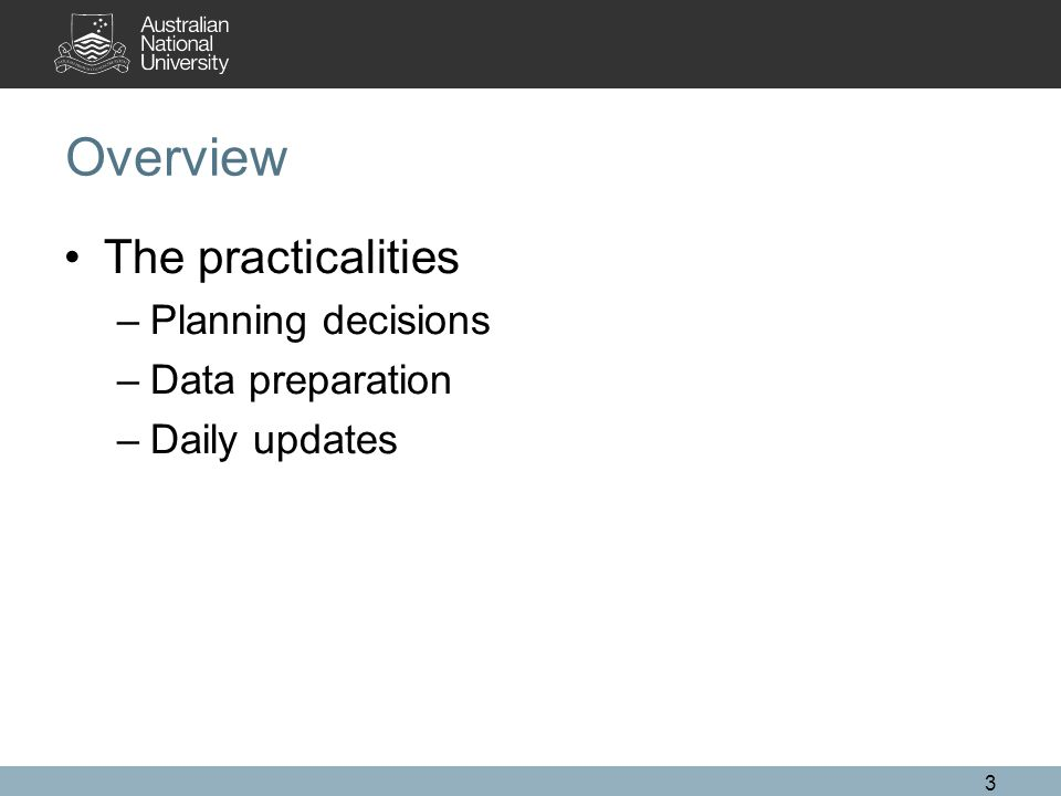 Overview The practicalities –Planning decisions –Data preparation –Daily updates 3