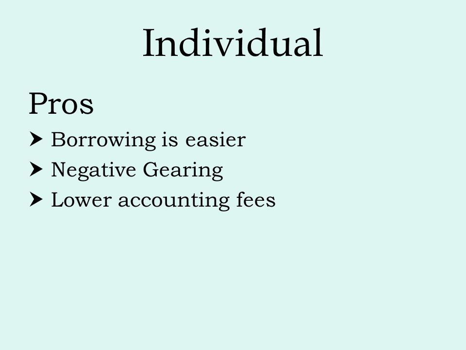 Unit trusts Pros  Negative gearing (for unit holder)  Allows contributions to super later (with restrictions) Cons  If unit holder goes bankrupt, creditors control unit trust.