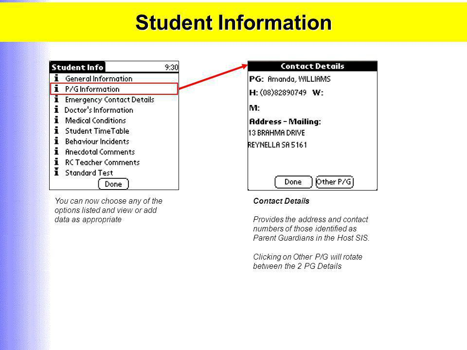 Student Information You can now choose any of the options listed and view or add data as appropriate Emergency Contacts Taken directly from the Host, the screen will display all Emergency Contacts listed in the host SIS, their relationship to the student as well as emergency contact numbers.