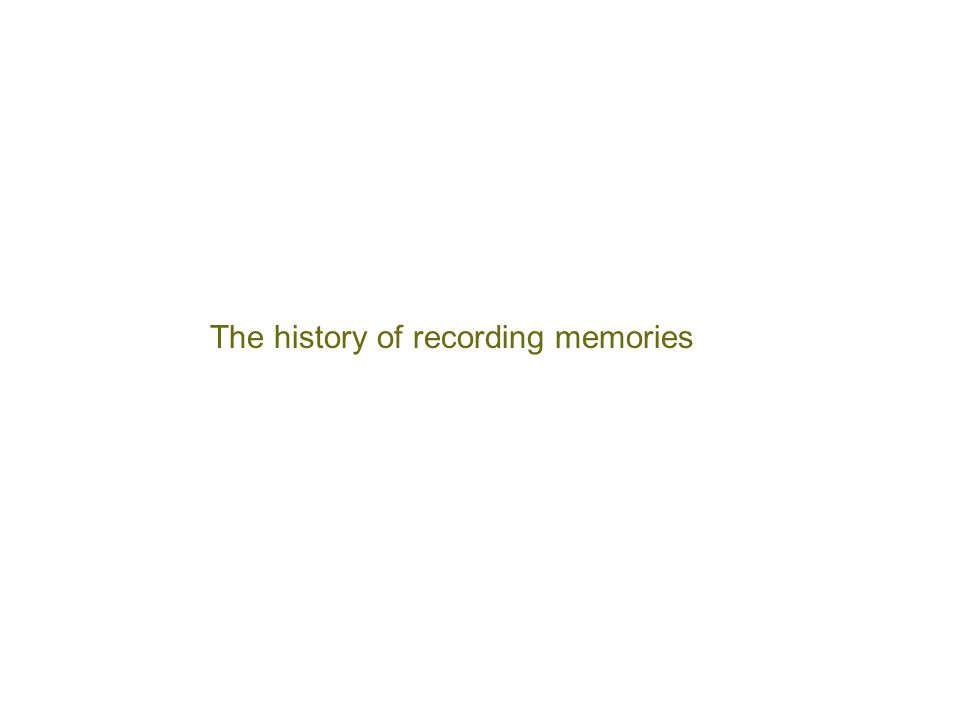 The history of recording memories