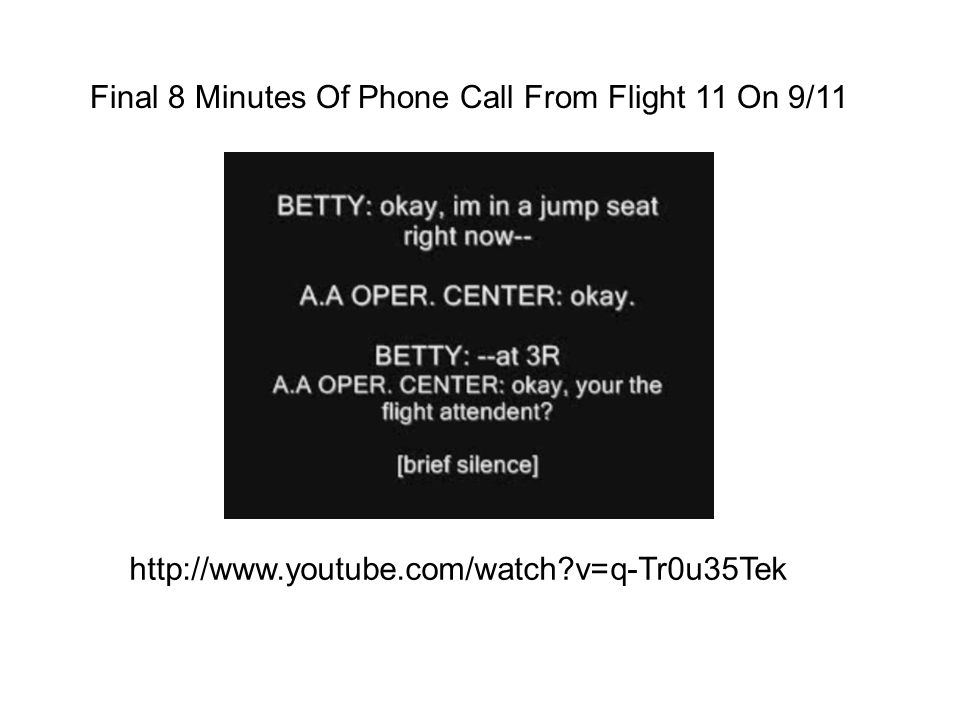Final 8 Minutes Of Phone Call From Flight 11 On 9/11 http://www.youtube.com/watch?v=q-Tr0u35Tek