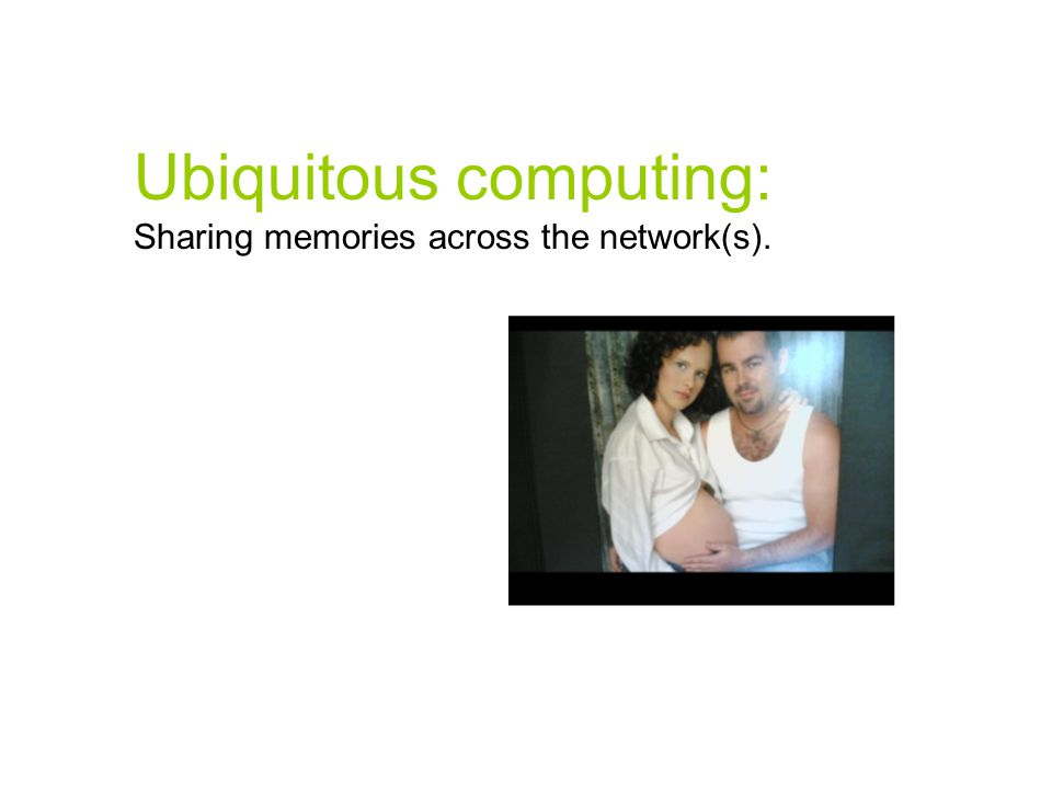 Ubiquitous computing: Sharing memories across the network(s).