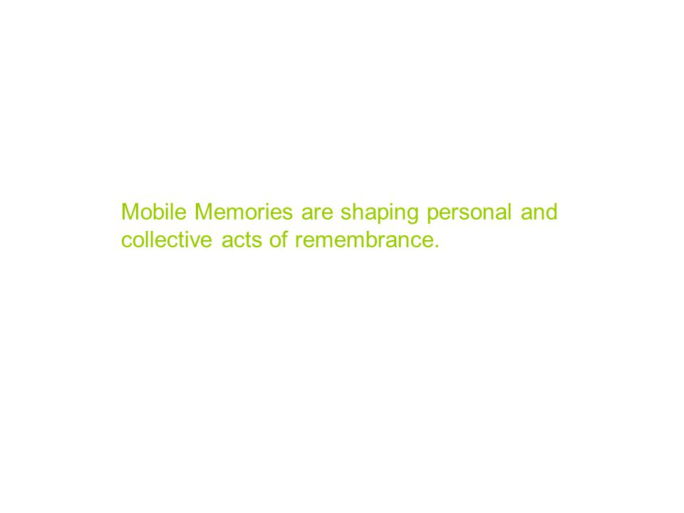 Mobile Memories are shaping personal and collective acts of remembrance.
